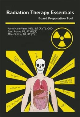 Radiation Therapy Essentials: Board Preparation Tool, by Vann 9780615416656