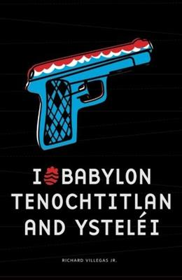 I (Heart) Babylon, Tenochtitlan, and Ysteléi, by Villegas 9780615496580