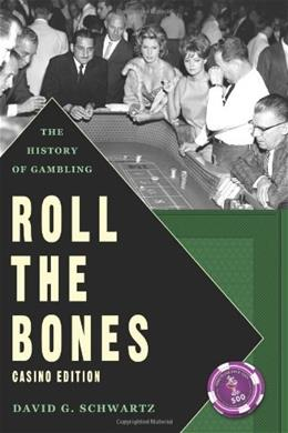 Roll The Bones: The History of Gambling (Casino Edition) 2 9780615847788