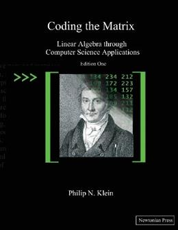 Coding the Matrix: Linear Algebra through Applications to Computer Science, by Klein 9780615880990