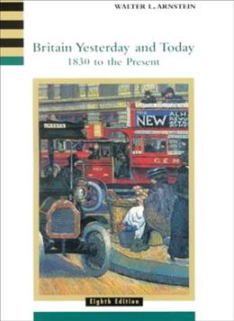 Britain Yesterday and Today: 1830 to the Present, by Arnstein, 8th Edition 9780618001040