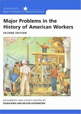 Major Problems in the History of American Workers: Documents and Essays, by Boris, 2nd Edition 9780618042548