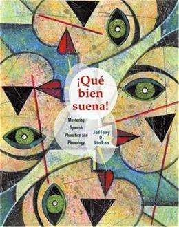Que Bien Suena: Mastering Spanish Phonetics and Phonology, by Stokes, Worktext 9780618235001