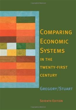 Comparing Economic Systems in the 21st Century, by Gregory, 7th Edition 9780618261819