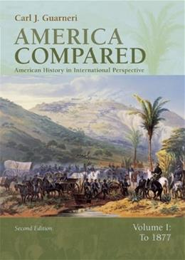 America Compared: American History in International Perspective, by Guarneri, 2nd Edition, Volume 1: To 1877 9780618318568