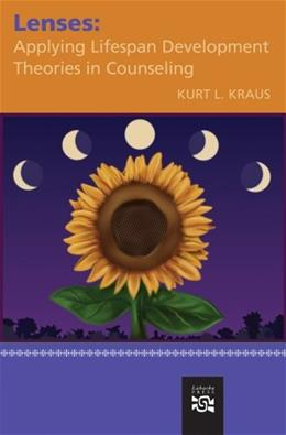 Lenses: Applying Lifespan Development Theories in Counseling, by Kraus 9780618370306
