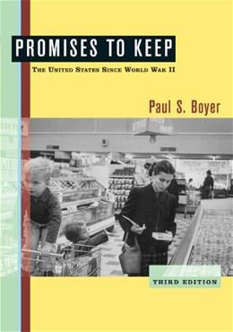 Promises to Keep: The United States Since World War 2, by Boyer, 3rd Edition 9780618433834