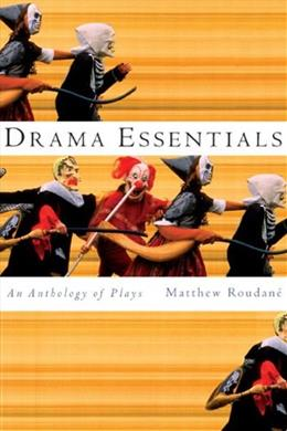 Drama Essentials: An Anthology of Plays, by Roudane 9780618474776