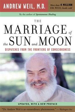 The Marriage of the Sun and Moon: Dispatches from the Frontiers of Consciousness 9780618479054