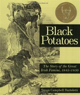 Black Potatoes: The Story of the Great Irish Famine, 1845-1850, by Bartoletti 9780618548835