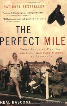 The Perfect Mile: Three Athletes, One Goal, and Less Than Four Minutes to Achieve It 9780618562091