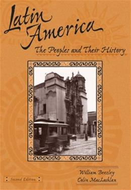 Latin America: The Peoples and Their History, by Beezley, 2nd Edition 9780618914777