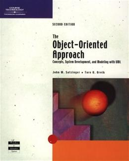 Object Oriented Approach: Concepts, Systems Development, and Modeling with UML, by Satzinger, 2nd Edition 9780619033903