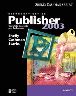 Shelly Cashman Series Microsoft Office Publisher 2003: Complete Concepts and Techniques, by Shelly, Complete 9780619200312