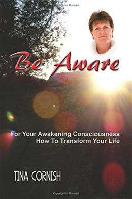 Be Aware: For Your Awakening Consciousness - How To Transform Your Life 1 9780620722124