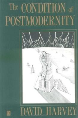 Condition of Postmodernity: An Enquiry into the Origins of Cultural Change, by Harvey 9780631162940