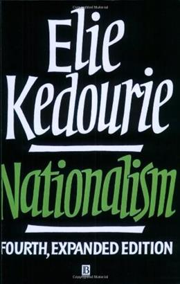 Nationalism, by Kedourie, 4th Expanded Edition 9780631188858