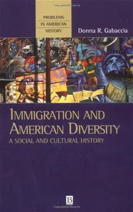 Immigration and American Diversity: A Social and Cultural History, by Gabaccia 9780631220336
