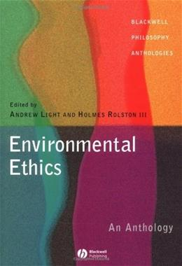 Environmental Ethics: An Anthology, by Light 9780631222941
