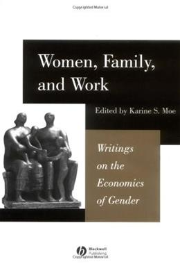 Women, Family, and Work: Writings on the Economics of Gender, by Moe 9780631225775