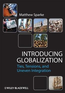 Introducing Globalization: Ties, Tensions, and Uneven Integration, by Sparke 9780631231295