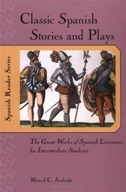 Classic Spanish Stories and Plays: The Great Works of Spanish Literature for Intermediate Students, by Andrade 9780658011382