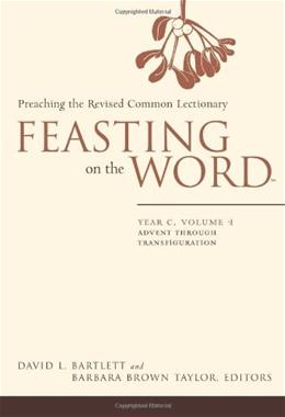 Feasting on the Word: Year C, Vol. 1: Advent through Transfiguration 9780664231002