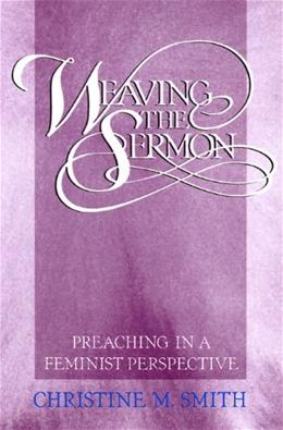 Weaving the Sermon: Preaching in a Feminist Perspective 9780664250317