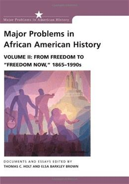 Major Problems in African American History: From Freedom to Freedom Now, 1865-1990s, by Holt, Volume 2 9780669462937