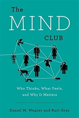 The Mind Club: Who Thinks, What Feels, and Why It Matters 9780670785834