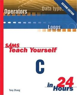 Sams Teach Yourself C in 24 Hours, by Zhang, 2nd Edition 9780672318610