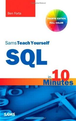 SQL in 10 Minutes, Sams Teach Yourself, by Forta, 4th Edition 9780672336072