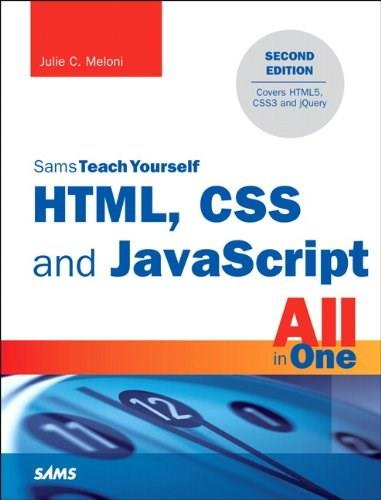 HTML, CSS and JavaScript All in One, Sams Teach Yourself: Covering HTML5, CSS3, and jQuery, by Meloni, 2nd Edition 9780672337147