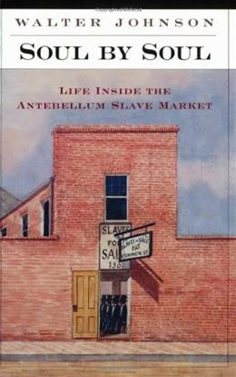 Soul by Soul: Life Inside the Antebellum Slave Market, by Johnson 9780674005396