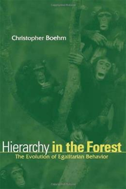Hierarchy in the Forest: The Evolution of Egalitarian Behavior, by Boehm 9780674006911