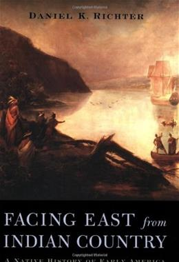 Facing East from Indian Country: A Native History of Early America, by Richter 9780674011175