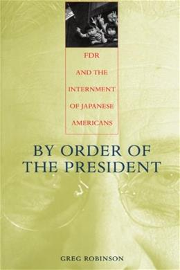 By Order of the President: FDR and the Internment of Japanese Americans, by Robinson 9780674011182
