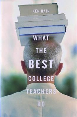 What the Best College Teachers Do, by Bain 9780674013254