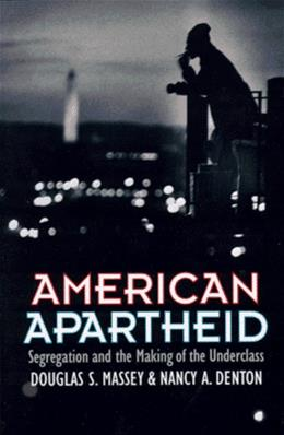 American Apartheid: Segregation and the Making of the Underclass, by Massey 9780674018211