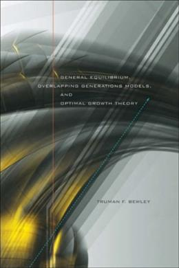 General Equilibrium, Overlapping Generations Models, and Optimal Growth Theory, by Bewley 9780674022881