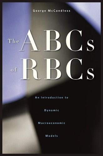 ABCs of RBCs: An Introduction to Dynamic Macroeconomic Models, by McCandless 9780674028142
