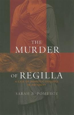 Murder of Regilla: A Case of Domestic Violence in Antiquity, by Pomeroy 9780674034891