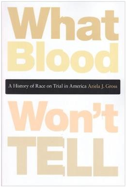 What Blood Wont Tell: A History of Race on Trial in America, by Gross 9780674047983