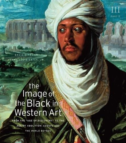 The Image of the Black in Western Art, Volume III: From the Age of Discovery to the Age of Abolition, Part 2: Europe and the World Beyond 2nd Revise 9780674052628
