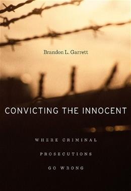 Convicting the Innocent: Where Criminal Prosecutions Go Wrong, by Garrett 9780674066113
