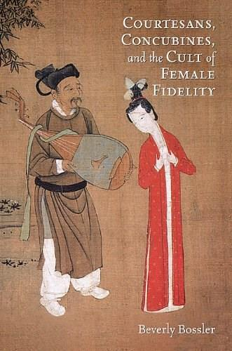 Courtesans, Concubines, and the Cult of Female Fidelity (Harvard-Yenching Institute Monograph Series) 9780674066694