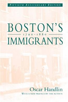 Bostons Immigrants, 1790-1880: A Study in Acculturation, Enlarged Edition 9780674079861