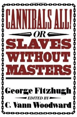 Cannibals All! Or, Slaves without Masters, by Fitzhugh 9780674094512