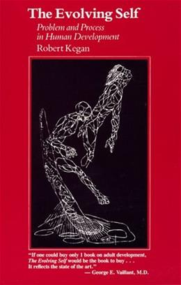 Evolving Self: Problem and Process in Human Development, by Kegan 9780674272316