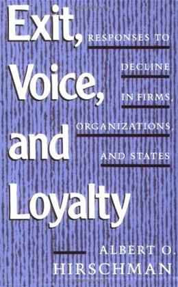 Exit, Voice, and Loyalty: Responses to Decline in Firms, Organizations, and States, by Hirschman 9780674276604